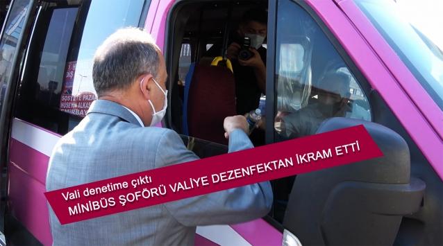 Vali Denetime Çıktı, Minibüs Şoförü Valiye Dezenfektan İkram Etti